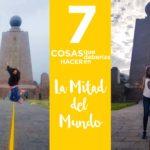 7 Cosas que deberías hacer en la Mitad del Mundo